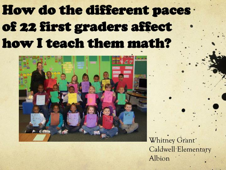 How do the different paces of 22 first graders affect how I teach them math?