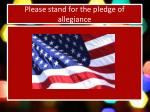 please stand for the pledge of allegiance
