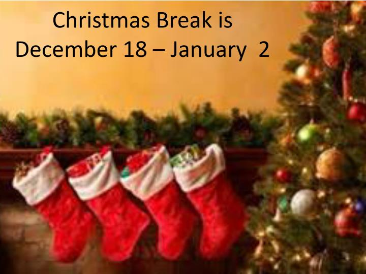 Christmas Break is December 18 – January  2