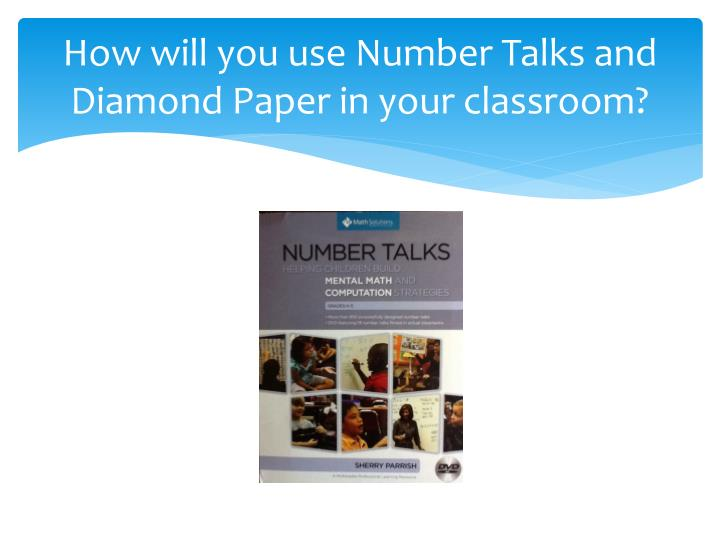 How will you use Number Talks and Diamond Paper in your classroom?