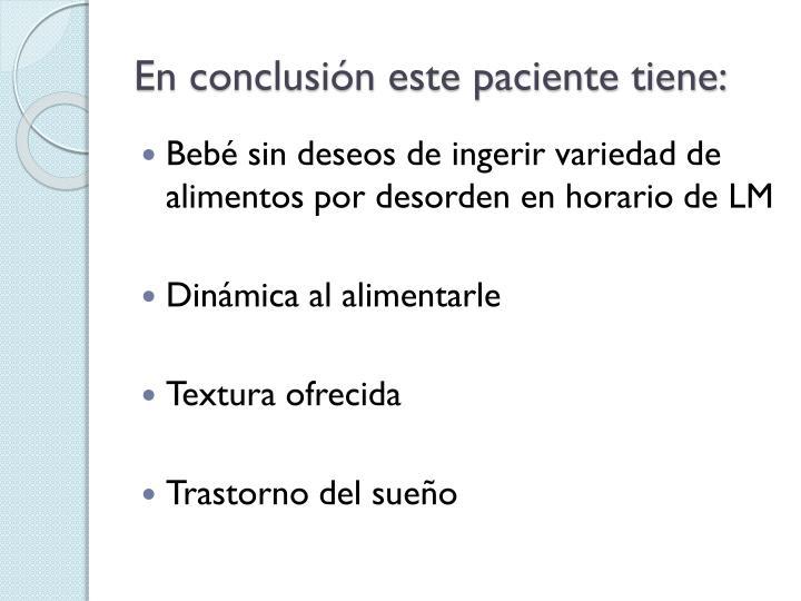 En conclusin este paciente tiene: