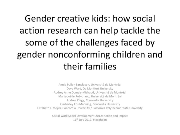 Gender creative kids: how social action research can help tackle the some of the challenges faced by...