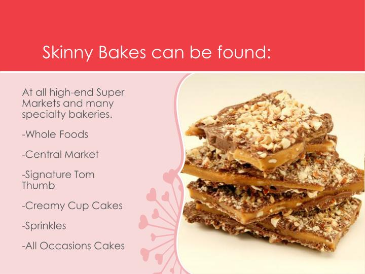 Skinny Bakes can be found: