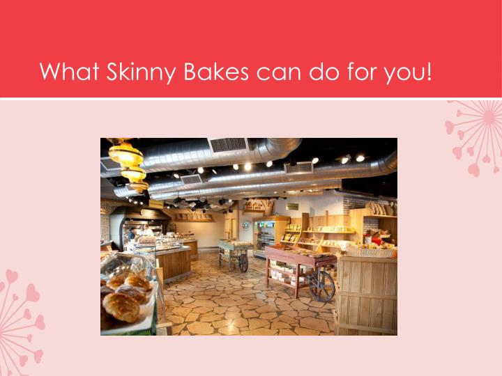 What skinny bakes can do for you