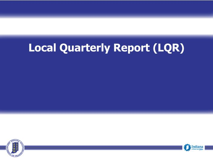 Local Quarterly Report (LQR)