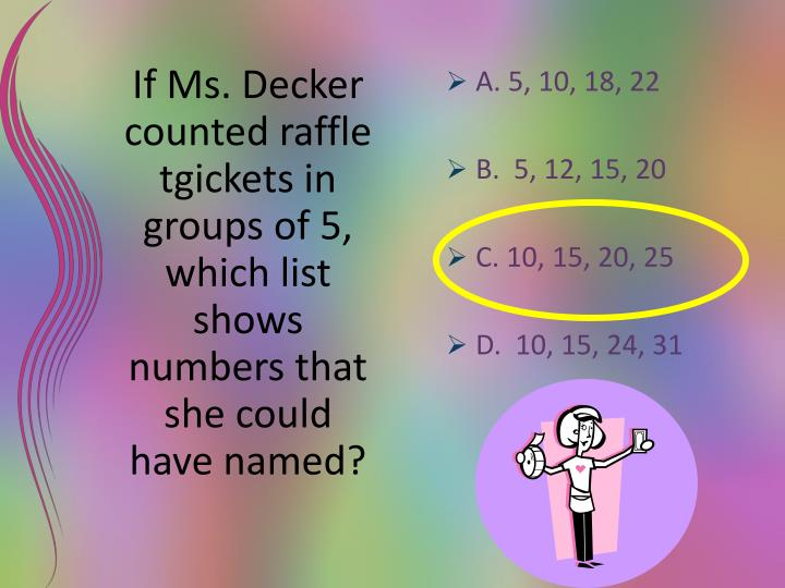 If Ms. Decker counted raffle tgickets in groups of 5, which list shows numbers that she could have named?