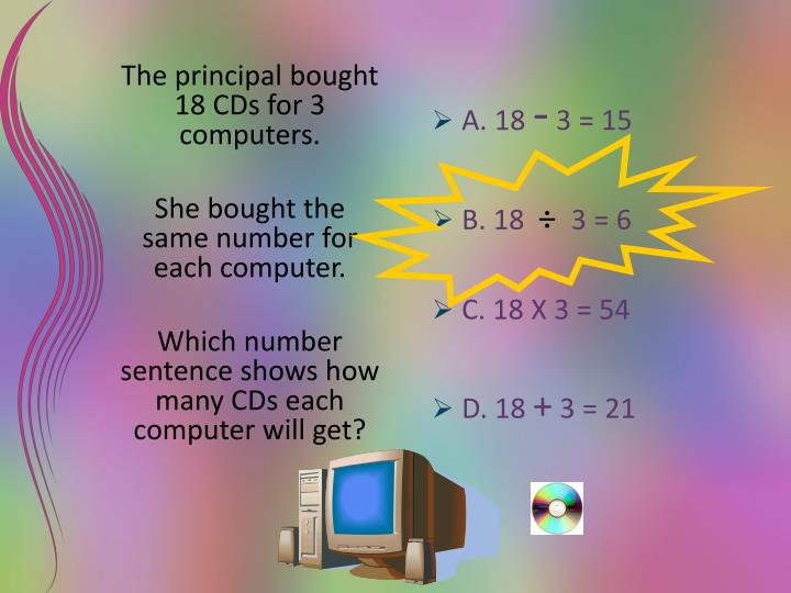 The principal bought 18 CDs for 3 computers.