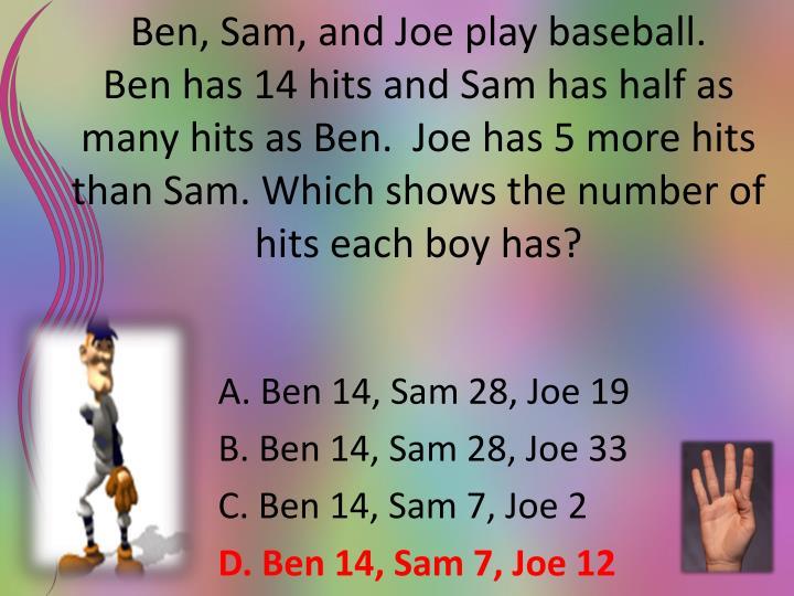 Ben, Sam, and Joe play baseball.