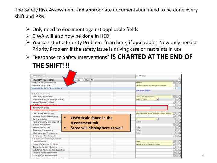 The Safety Risk Assessment and appropriate documentation need to be done every shift and PRN.