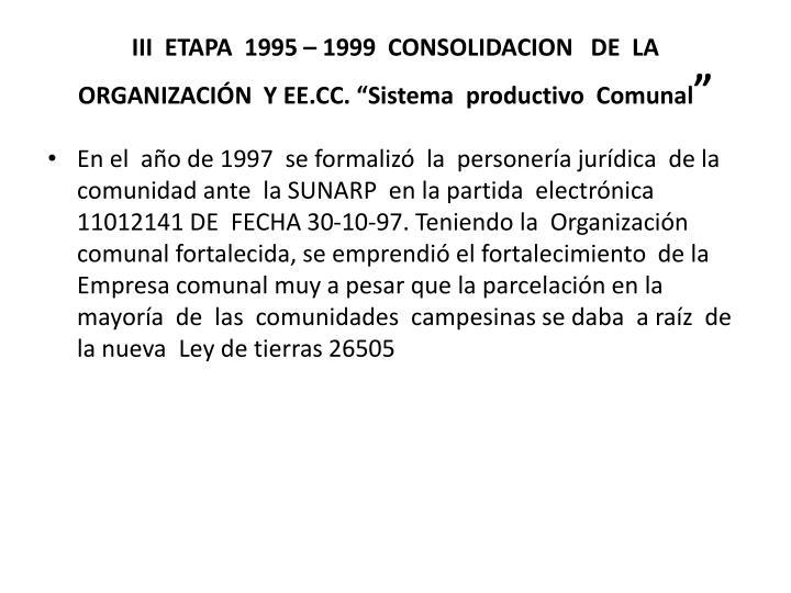 """III  ETAPA  1995 – 1999  CONSOLIDACION   DE  LA ORGANIZACIÓN  Y EE.CC. """"Sistema  productivo  Comunal"""