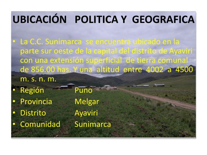 UBICACIÓN   POLITICA Y  GEOGRAFICA