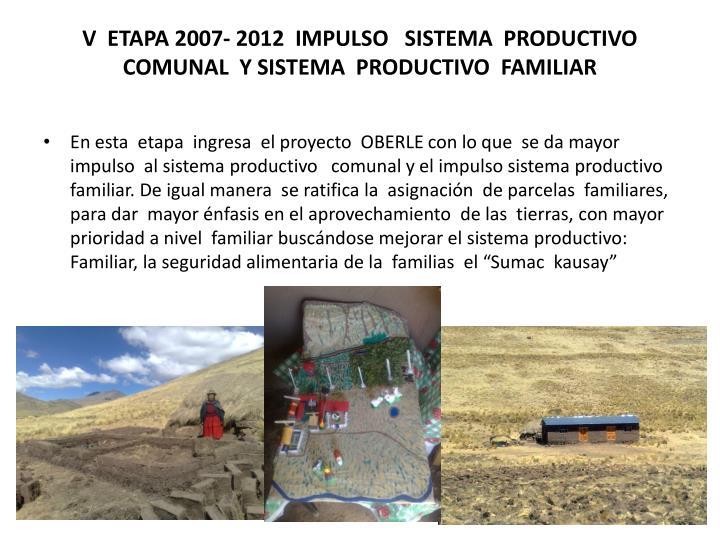 V  ETAPA 2007- 2012  IMPULSO   SISTEMA  PRODUCTIVO   COMUNAL  Y SISTEMA  PRODUCTIVO  FAMILIAR