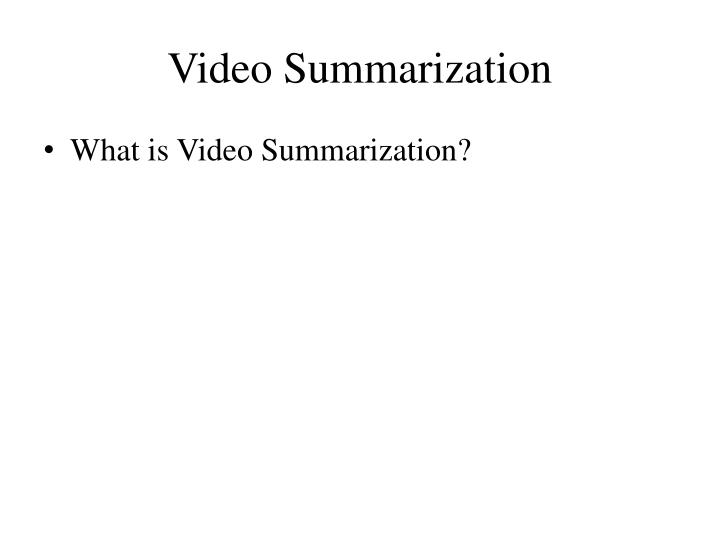 Video summarization