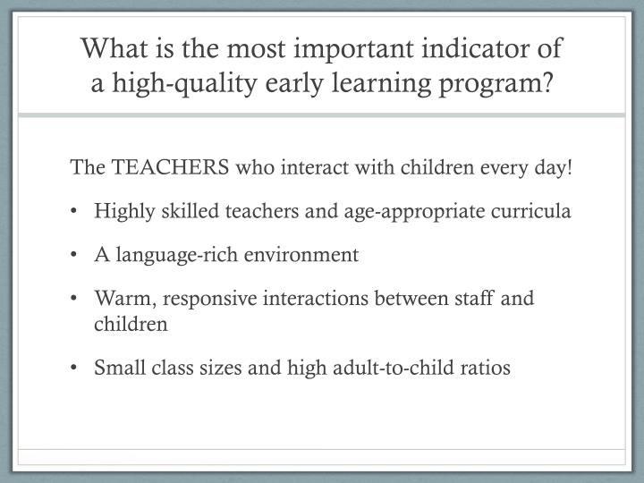 What is the most important indicator of a high quality early learning program