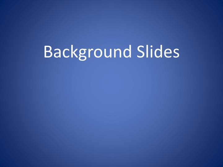 Background Slides