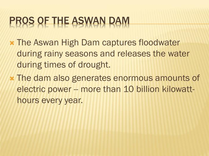 The Aswan High Dam captures floodwater during rainy seasons and releases the water during times of drought.