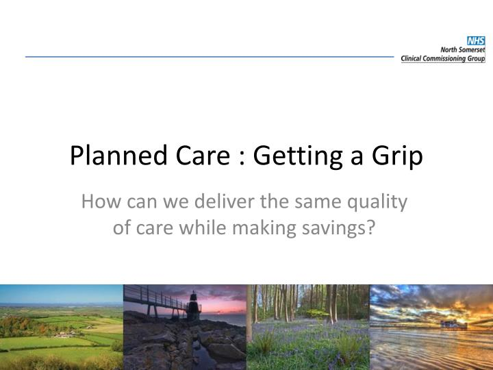Planned Care : Getting a Grip