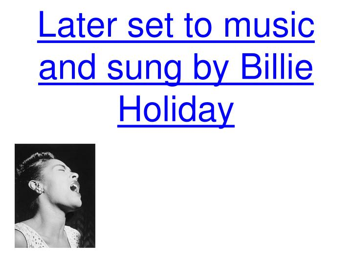 Later set to music and sung by Billie Holiday