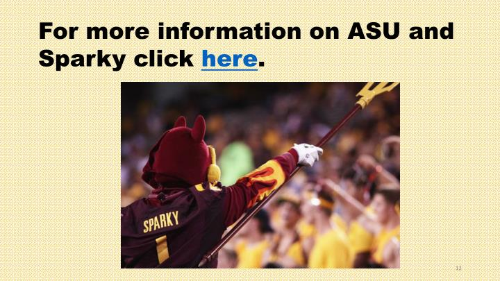 For more information on ASU and Sparky click