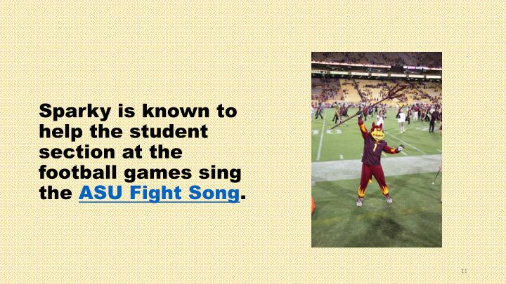 Sparky is known to help the student section at the football games sing the