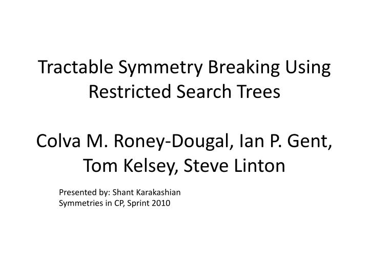 Tractable Symmetry Breaking Using Restricted Search Trees