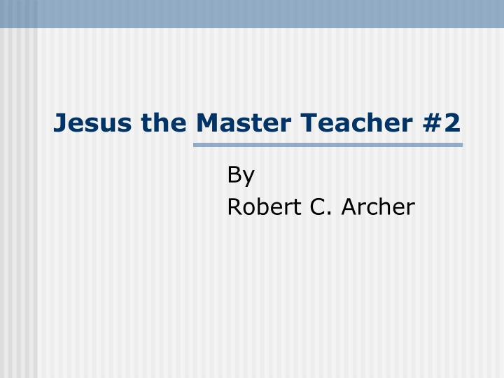 Jesus the master teacher 2