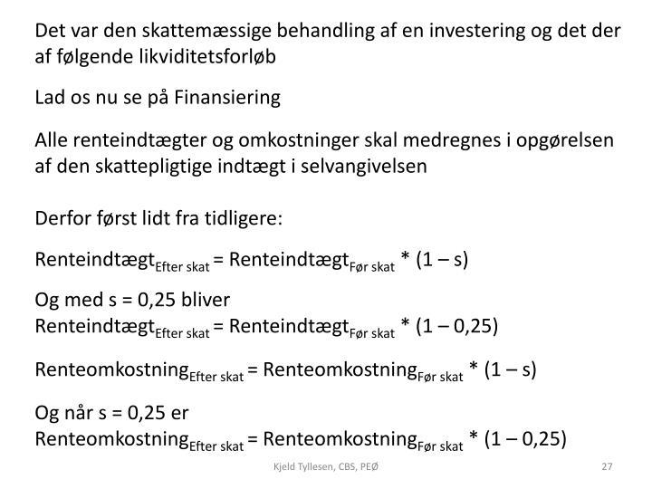Det var den skattemæssige behandling af en investering og det der af følgende likviditetsforløb