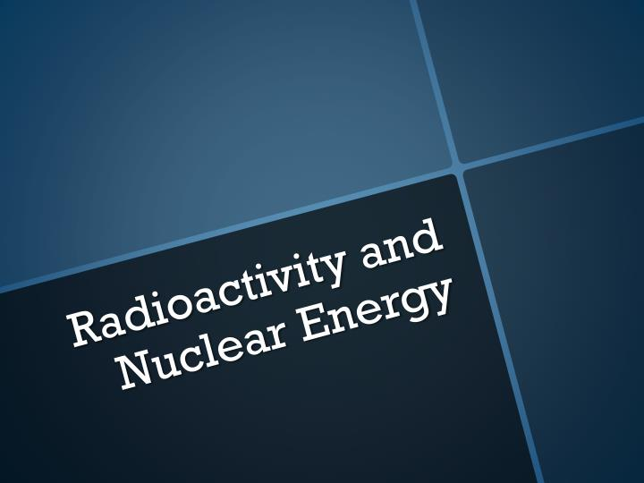Radioactivity and Nuclear Energy