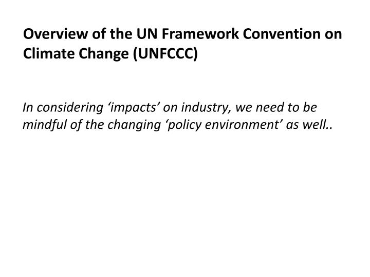 In considering 'impacts' on industry, we need to be mindful of the changing 'policy environment' as well..