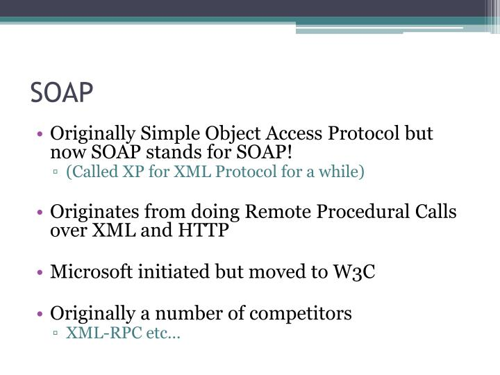 Originally Simple Object Access Protocol but now SOAP stands for SOAP!