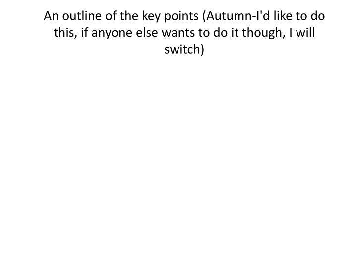 An outline of the key points (Autumn-I'd like to do this, if anyone else wants to do it though, I wi...