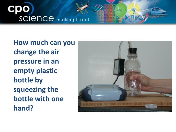 How much can you change the air pressure in an empty plastic bottle by squeezing the bottle with one hand?
