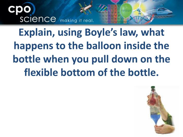 Explain, using Boyle's law, what happens to the balloon inside the bottle when you pull down on the flexible bottom of the bottle.