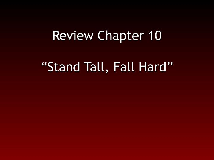 Review chapter 10 stand tall fall hard
