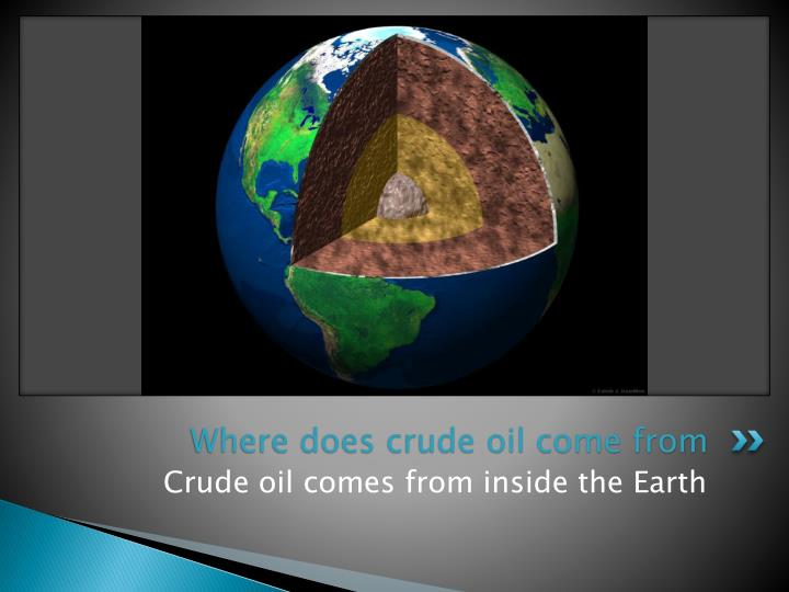 Where does crude oil come from