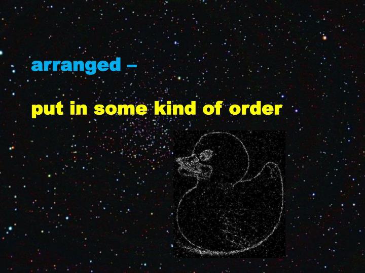 arranged –