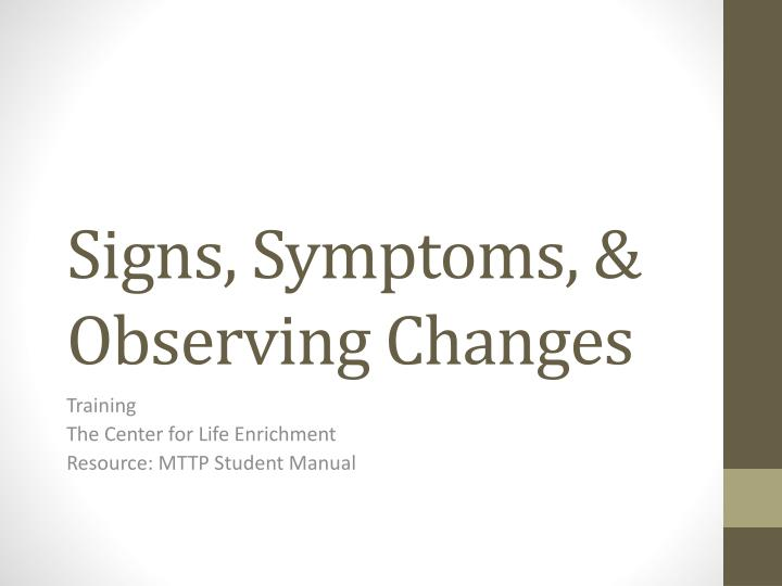signs symptoms observing changes