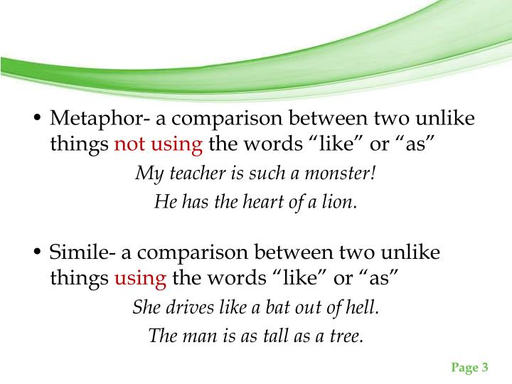 Metaphor- a comparison between two unlike things