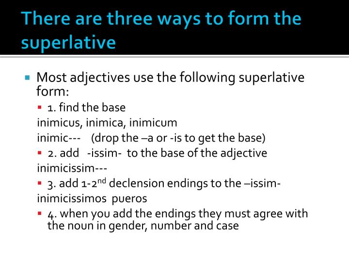 There are three ways to form the superlative
