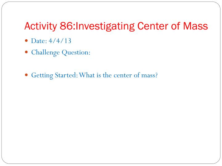 Activity 86:Investigating Center of Mass