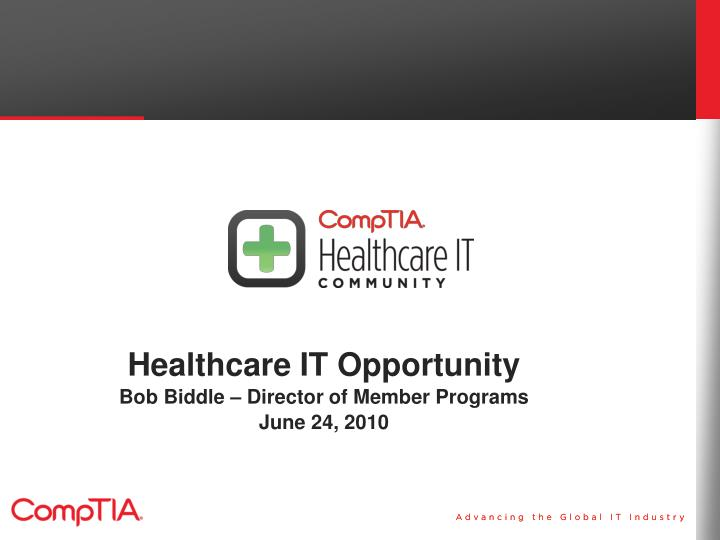 Healthcare it opportunity bob biddle director of member programs june 24 2010