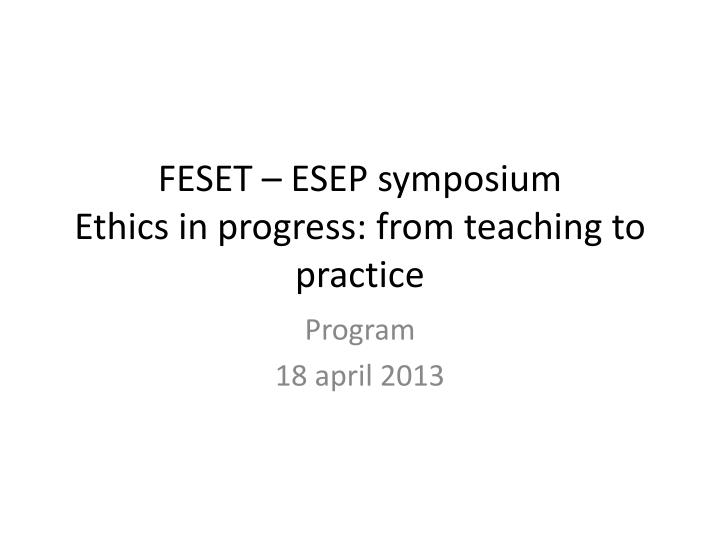 Feset esep symposium ethics in progress from teaching to practice