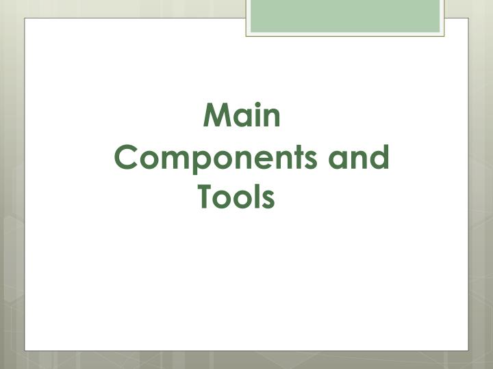 Main    Components and Tools