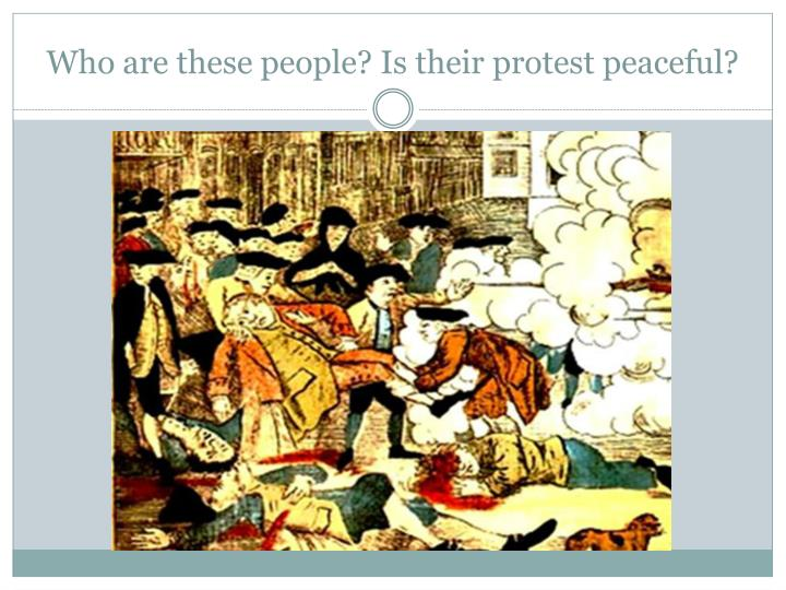 Who are these people? Is their protest peaceful?
