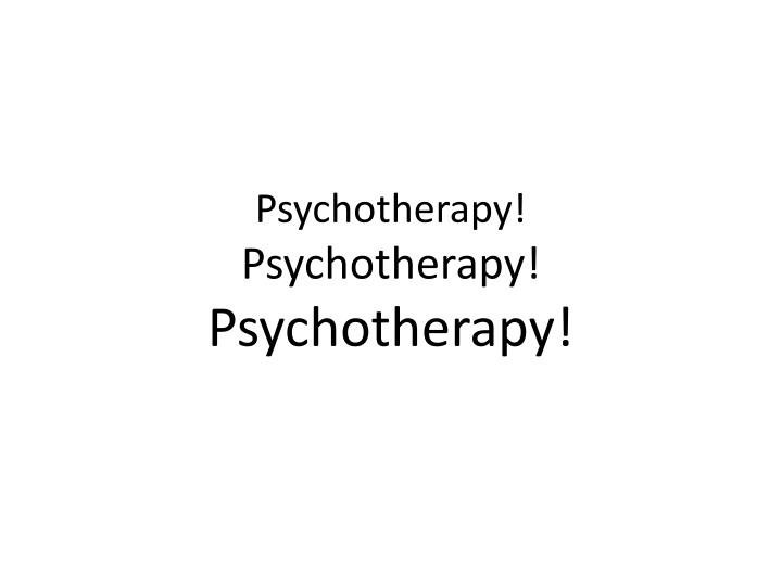 Psychotherapy!