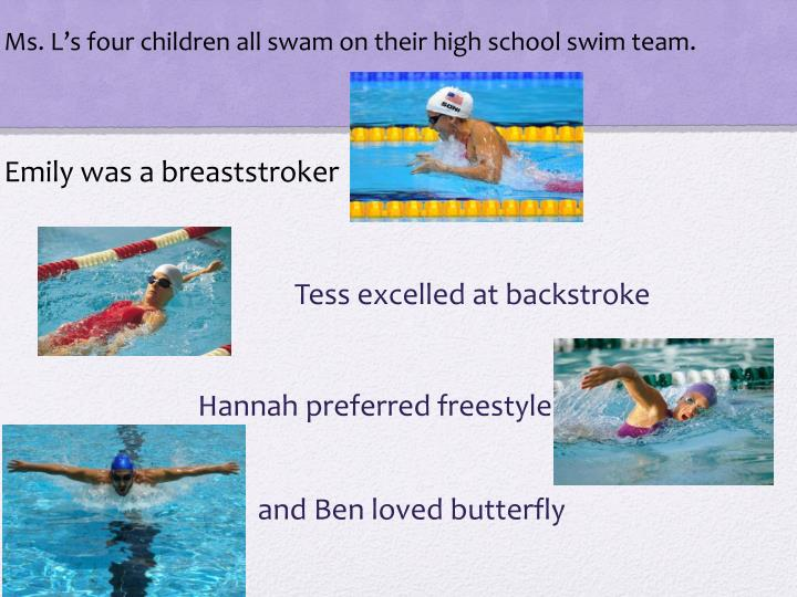Tess excelled at backstroke hannah preferred freestyle and ben loved butterfly