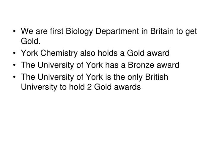 We are first Biology Department in Britain to get Gold.