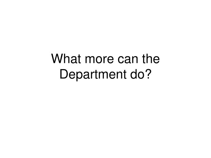 What more can the Department do?
