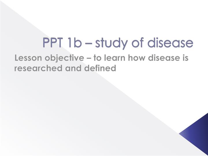 ppt 1b study of disease