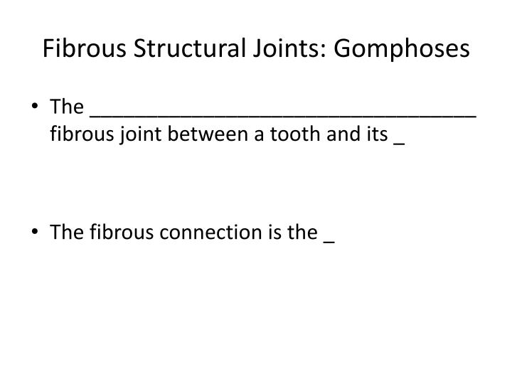 Fibrous Structural Joints: Gomphoses